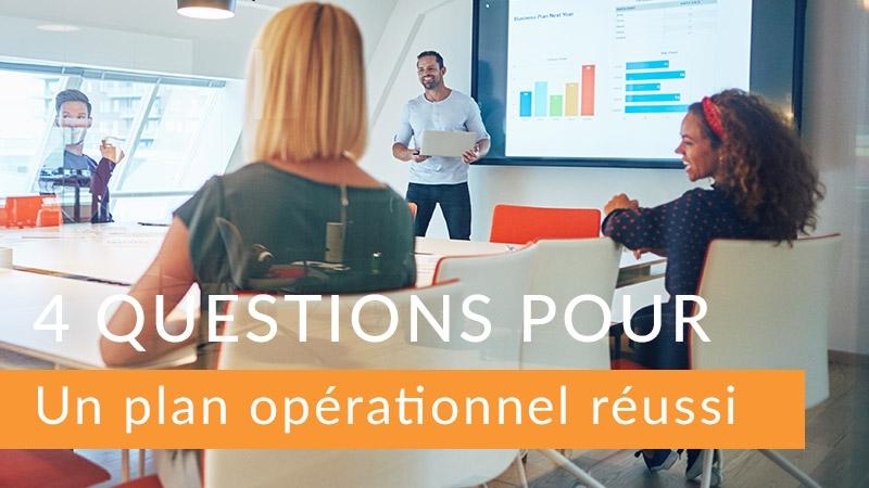 4 questions pour un plan opérationnel réussi