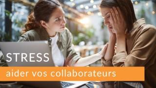Aider vos collaborateurs face au stress
